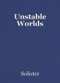 Unstable Worlds