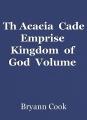 Th Acacia  Cade Emprise  Kingdom  of  God  Volume  One . ..Catch 22