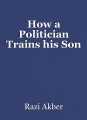 How a Politician Trains his Son