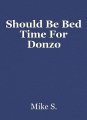Should Be Bed Time For Donzo