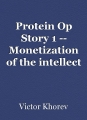 Protein Op Story 1 -- Monetization of the intellect
