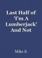 Last Half of 'I'm A Lumberjack' And Not