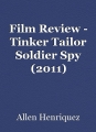 Film Review - Tinker Tailor Soldier Spy (2011)