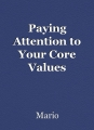 Paying Attention to Your Core Values