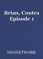 Brian, Contra Episode 1
