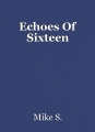 Echoes Of Sixteen