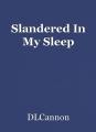 Slandered In My Sleep