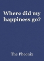 Where did my happiness go?