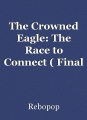 The Crowned Eagle: The Race to Connect ( Final Chapter from Volume Twenty)