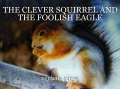 THE CLEVER SQUIRREL AND THE FOOLISH EAGLE