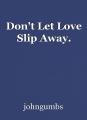 Don't Let Love Slip Away.