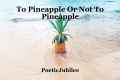 To Pineapple Or Not To Pineapple