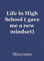 Life in High School ( gave me a new mindset)