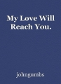 My Love Will Reach You.