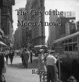 The City of the Moon A novel