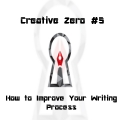Creative Zero 5: How to Improve Your Writing Process