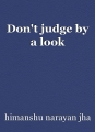Don't judge by a look