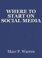 WHERE TO START ON SOCIALMEDIA