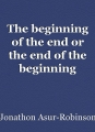 The beginning of the end or the end of the beginning