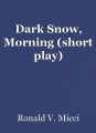 Dark Snow, Morning (short play)