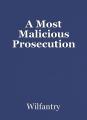 A Most Malicious Prosecution