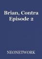 Brian, Contra Episode 2