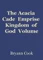 The Acacia  Cade  Emprise  Kingdom  of  God  Volume One...Scarlet Odyssey