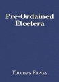 Pre-Ordained Etcetera