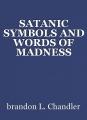 SATANIC SYMBOLS AND WORDS OF MADNESS