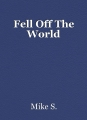 Fell Off The World