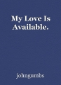 My Love Is Available.