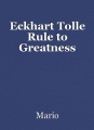 Eckhart Tolle Rule to Greatness