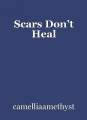 Scars Don't Heal