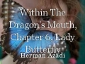 Within The Dragon's Mouth, Chapter 6, Lady Butterfly