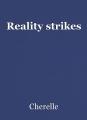 Reality strikes