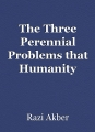 The Three Perennial Problems that Humanity cannot resolve