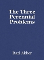 The Three Perennial Problems