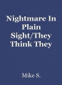 Nightmare In Plain Sight/They Think They Know