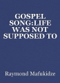 GOSPEL SONG:LIFE WAS NOT SUPPOSED TO DIE