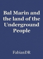 Bal Marin and the land of the Underground People