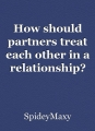 How should partners treat each other in a relationship?