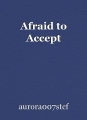 Afraid to Accept