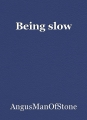 Being slow