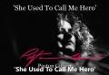 'She Used To Call Me Hero'