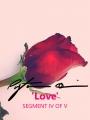 'Love' SEGMENT IV OF V