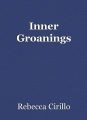 Inner Groanings