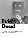 Evie's Dead.