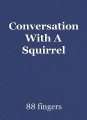 Conversation With A Squirrel