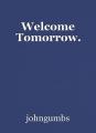 Welcome Tomorrow.