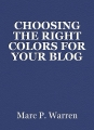 CHOOSING THE RIGHT COLORS FOR YOUR BLOG ORWEBSITE